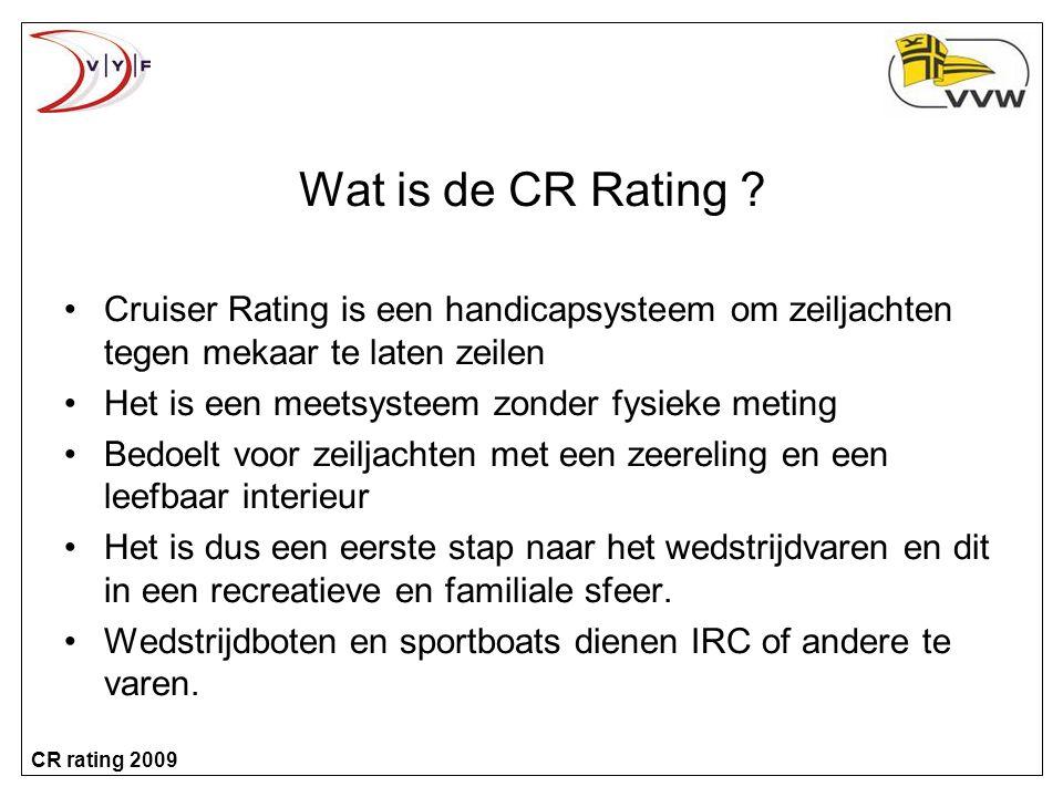 Wat is de CR Rating Cruiser Rating is een handicapsysteem om zeiljachten tegen mekaar te laten zeilen.