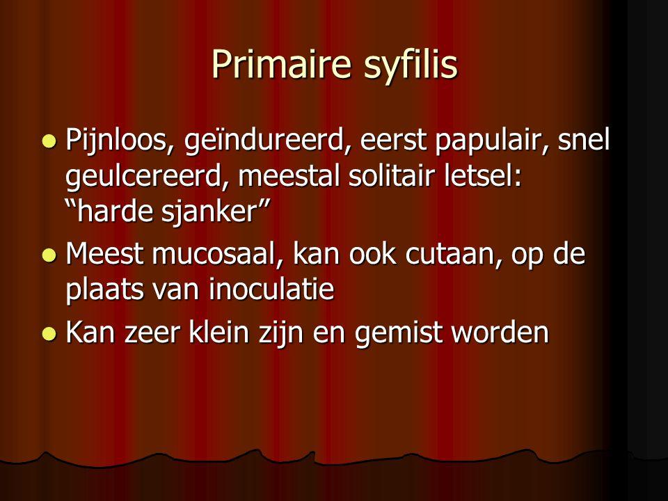 Primaire syfilis Pijnloos, geïndureerd, eerst papulair, snel geulcereerd, meestal solitair letsel: harde sjanker