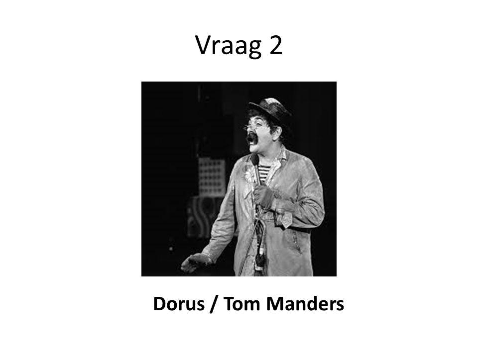 Vraag 2 Dorus / Tom Manders