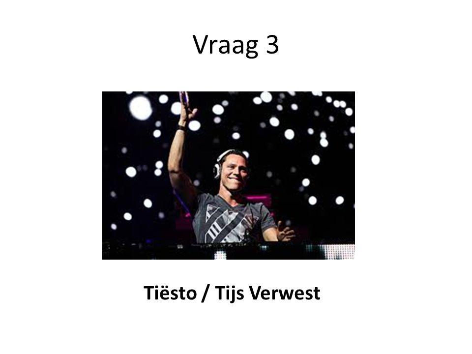 Vraag 3 Tiësto / Tijs Verwest