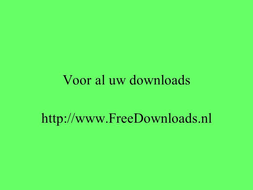 Voor al uw downloads http://www.FreeDownloads.nl