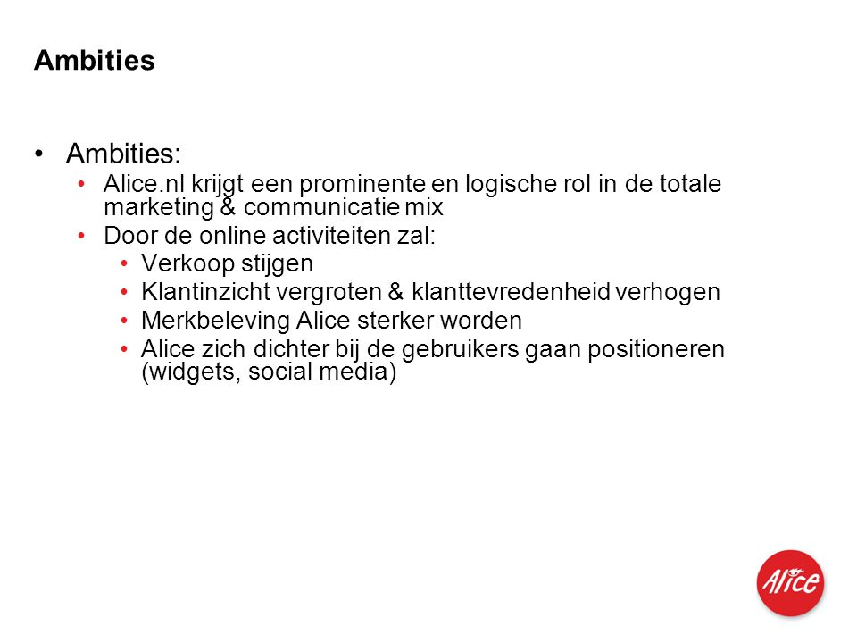 Ambities Ambities: Alice.nl krijgt een prominente en logische rol in de totale marketing & communicatie mix.