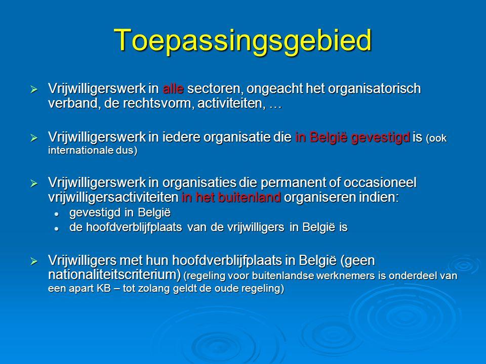 Toepassingsgebied Vrijwilligerswerk in alle sectoren, ongeacht het organisatorisch verband, de rechtsvorm, activiteiten, …