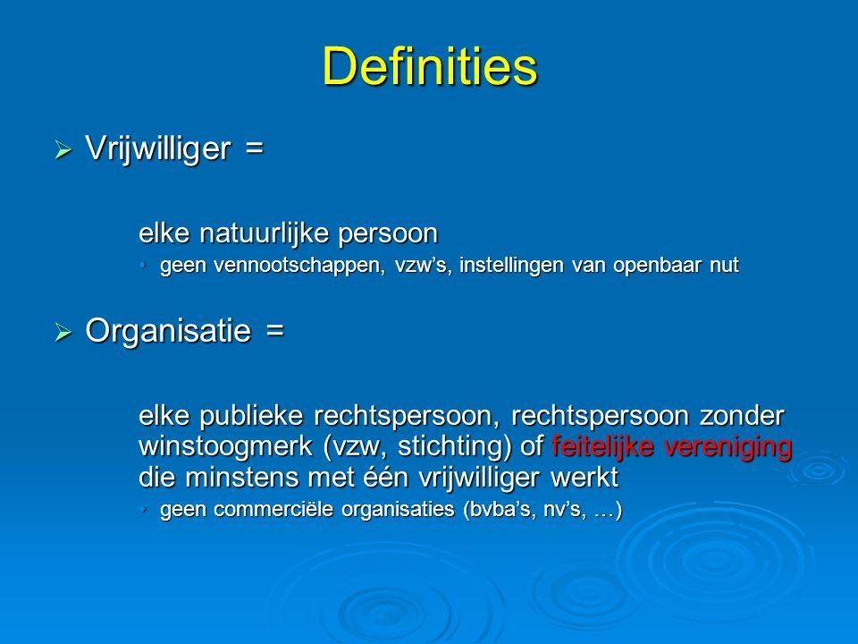 Definities Vrijwilliger = Organisatie = elke natuurlijke persoon