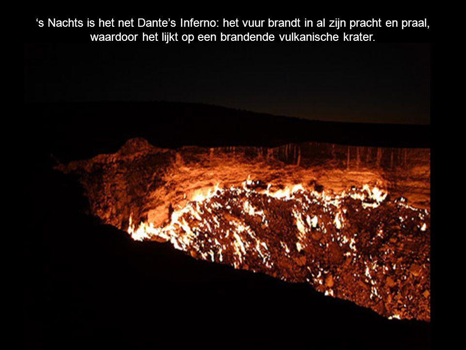 's Nachts is het net Dante's Inferno: het vuur brandt in al zijn pracht en praal, waardoor het lijkt op een brandende vulkanische krater.