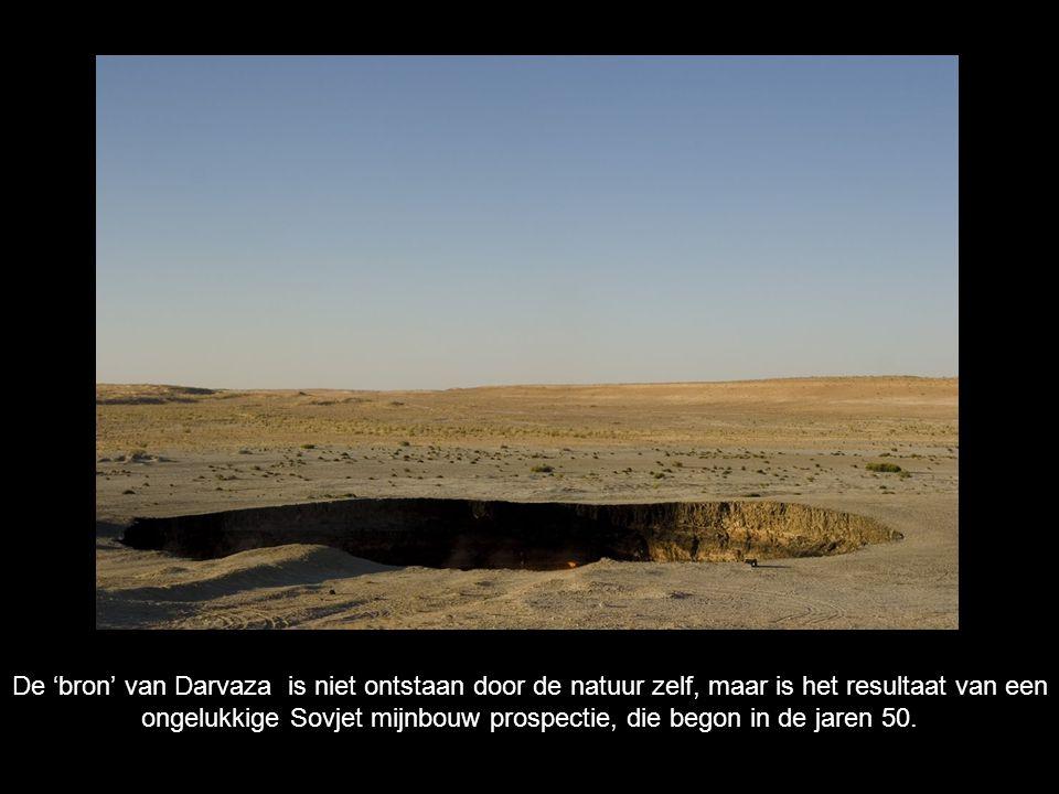 De 'bron' van Darvaza is niet ontstaan door de natuur zelf, maar is het resultaat van een ongelukkige Sovjet mijnbouw prospectie, die begon in de jaren 50.