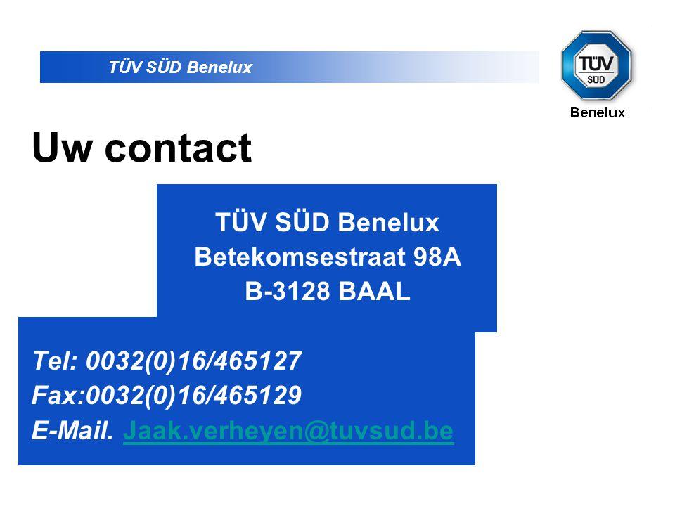 Uw contact TÜV SÜD Benelux Betekomsestraat 98A B-3128 BAAL
