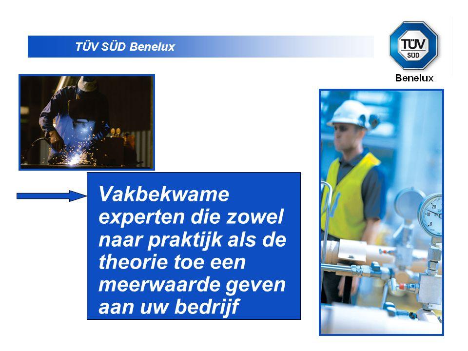 TÜV SÜD Benelux Vakbekwame experten die zowel naar praktijk als de theorie toe een meerwaarde geven aan uw bedrijf.