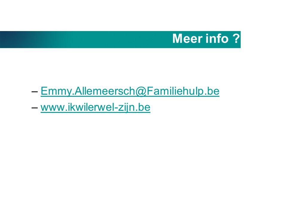 Meer info Emmy.Allemeersch@Familiehulp.be www.ikwilerwel-zijn.be