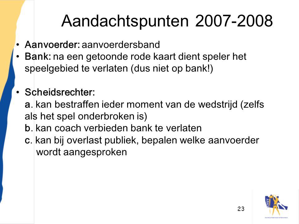 Aandachtspunten 2007-2008 Aanvoerder: aanvoerdersband