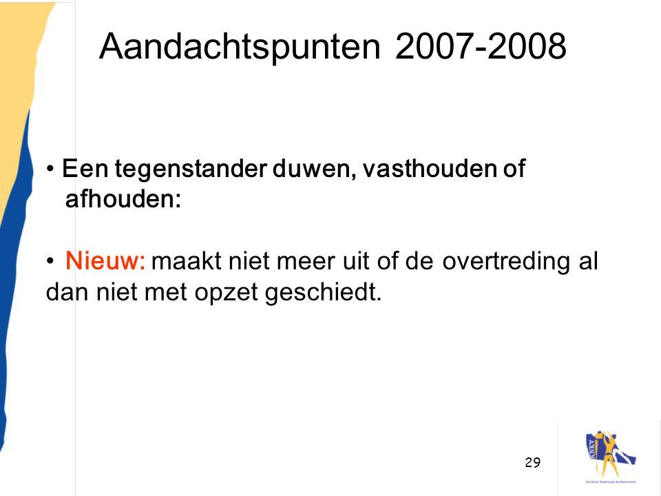 Aandachtspunten 2007-2008 Een tegenstander duwen, vasthouden of afhouden: