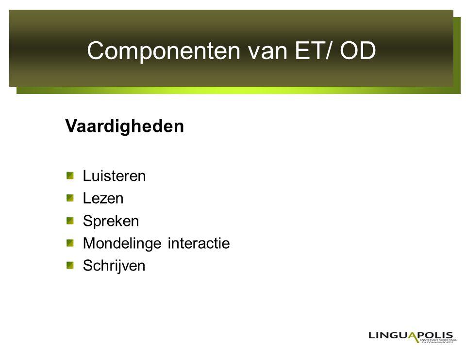 Componenten van ET/ OD Vaardigheden Luisteren Lezen Spreken