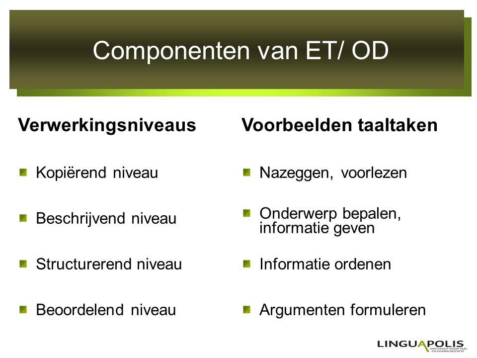 Componenten van ET/ OD Verwerkingsniveaus Voorbeelden taaltaken