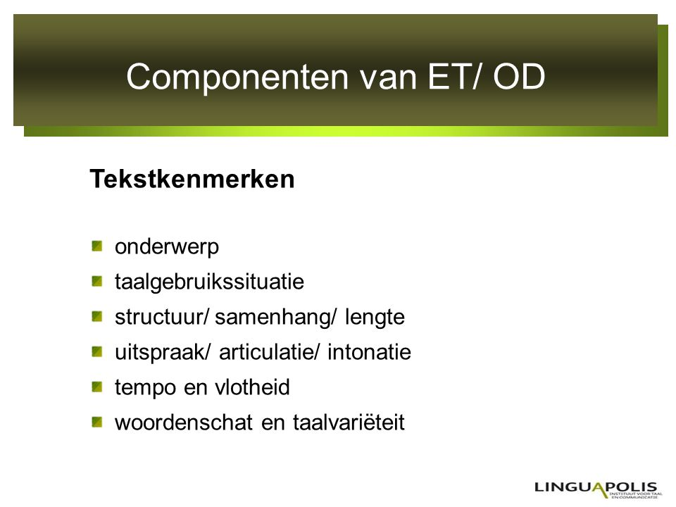 Componenten van ET/ OD Tekstkenmerken onderwerp taalgebruikssituatie