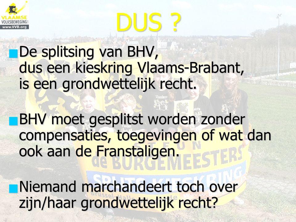 DUS De splitsing van BHV, dus een kieskring Vlaams-Brabant, is een grondwettelijk recht.