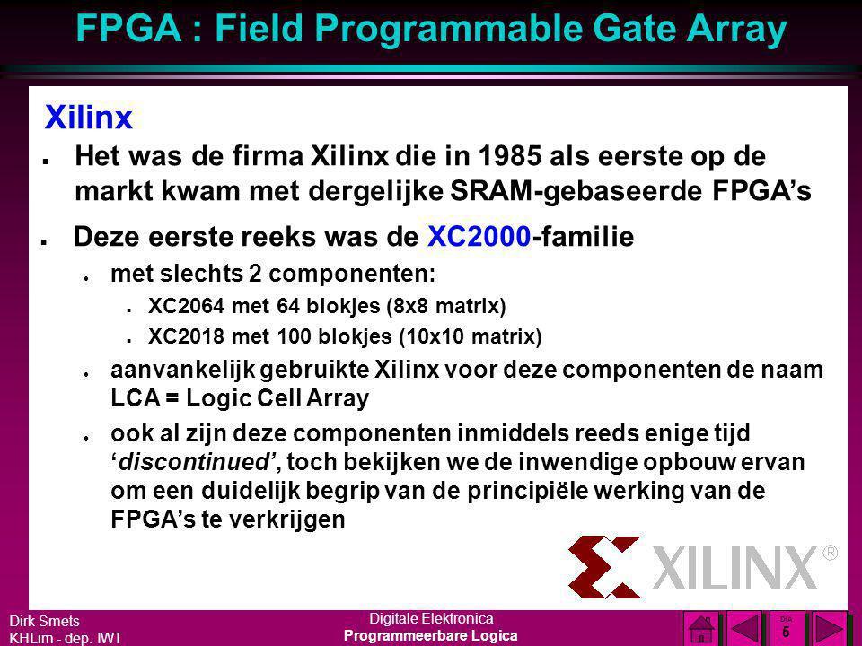 Xilinx Het was de firma Xilinx die in 1985 als eerste op de markt kwam met dergelijke SRAM-gebaseerde FPGA's.