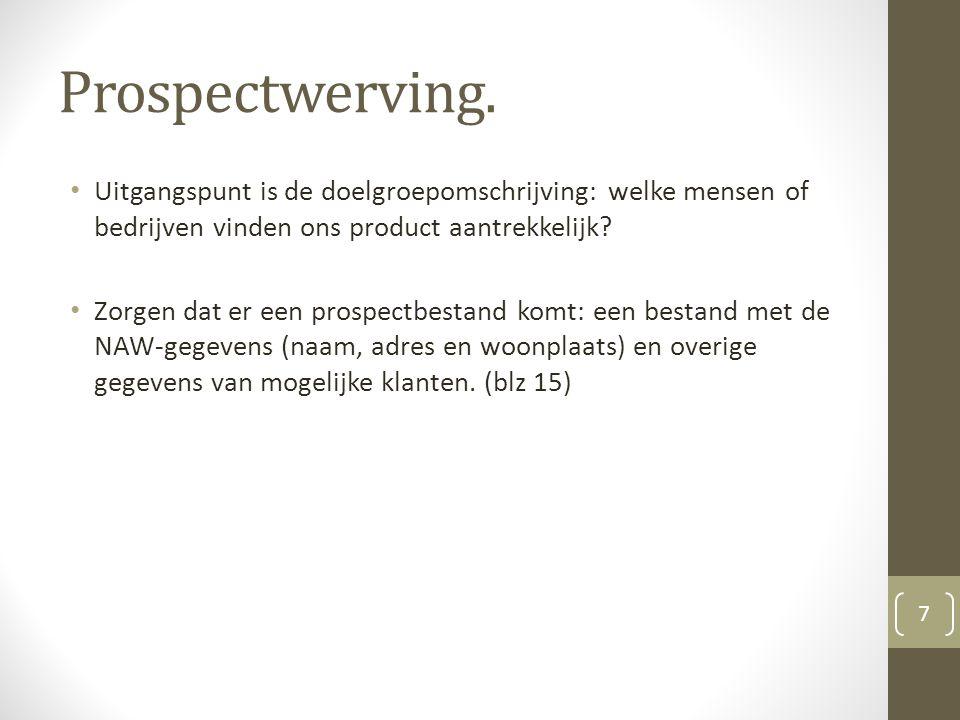 Prospectwerving. Uitgangspunt is de doelgroepomschrijving: welke mensen of bedrijven vinden ons product aantrekkelijk