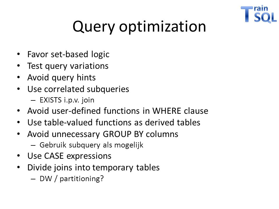 Query optimization Favor set-based logic Test query variations