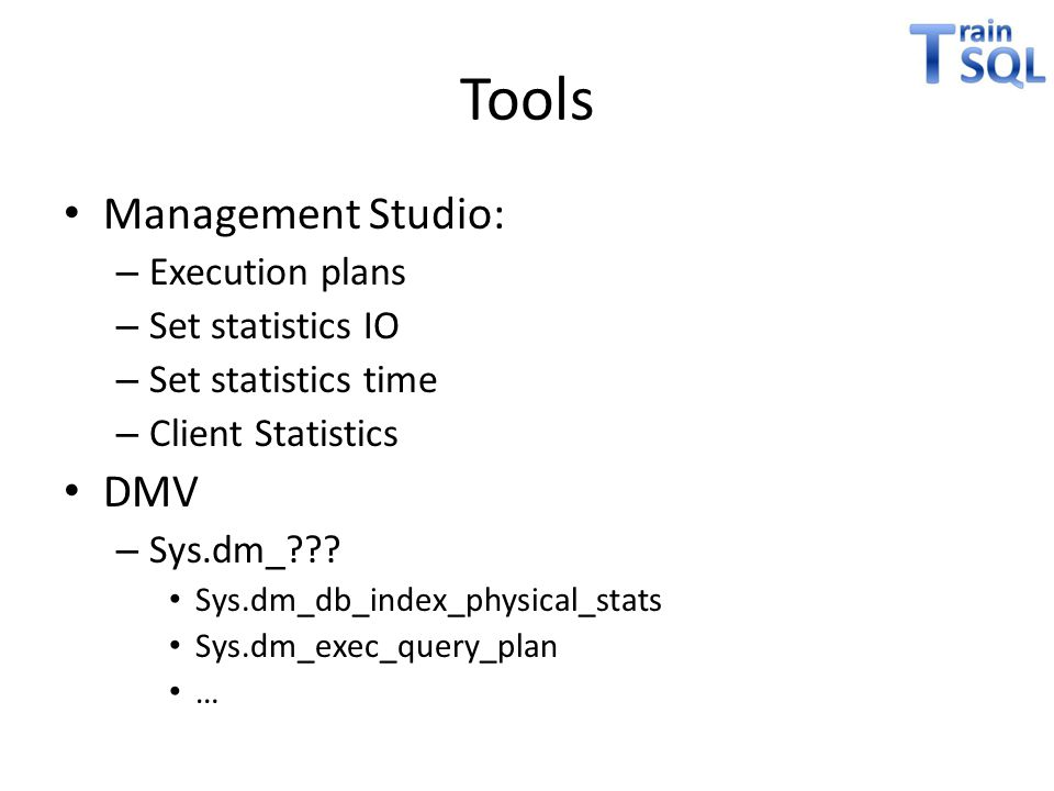 Tools Management Studio: DMV Execution plans Set statistics IO