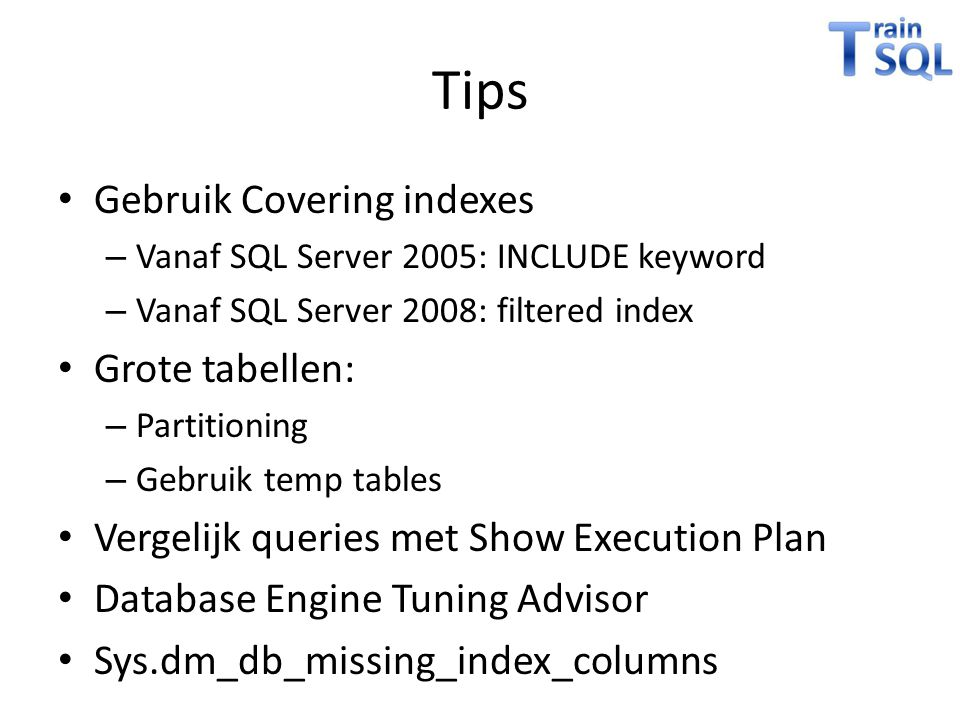 Tips Gebruik Covering indexes Grote tabellen: