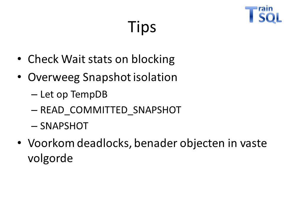 Tips Check Wait stats on blocking Overweeg Snapshot isolation