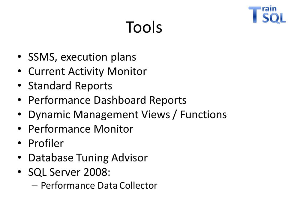 Tools SSMS, execution plans Current Activity Monitor Standard Reports