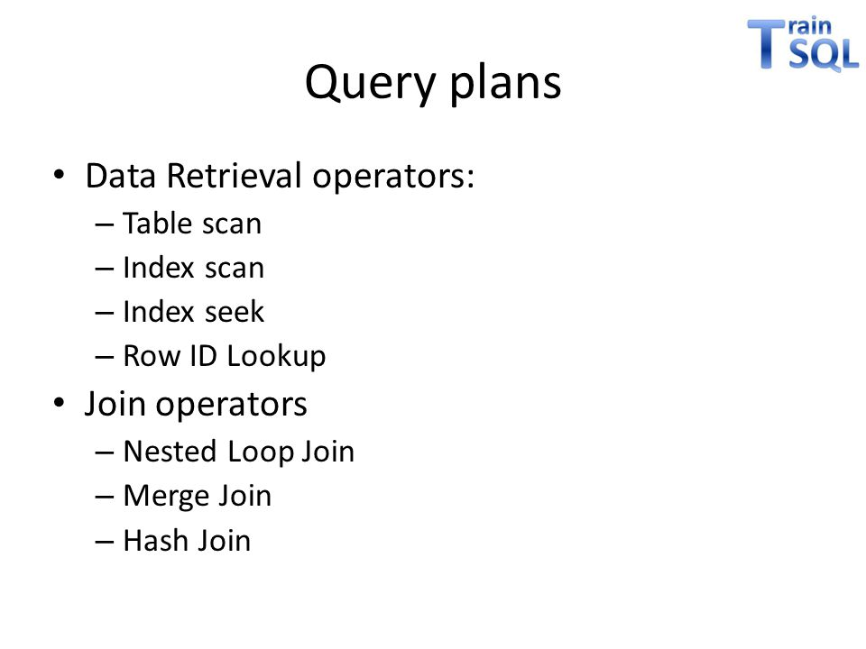 Query plans Data Retrieval operators: Join operators Table scan