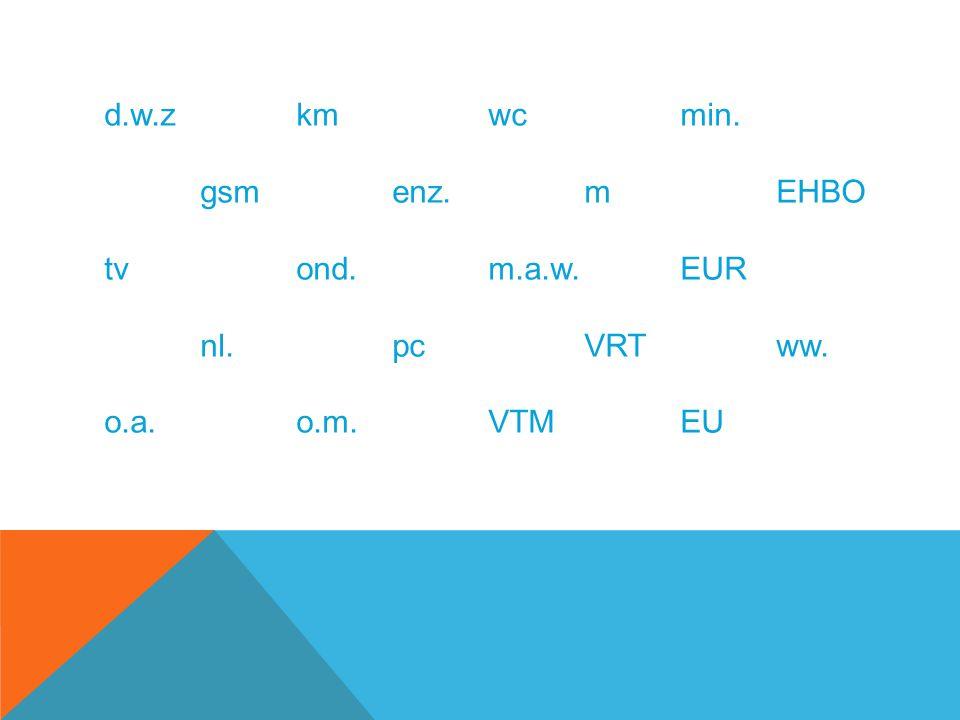 d. w. z. km. wc. min. gsm. enz. m. EHBO tv. ond. m. a. w. EUR. nl. pc