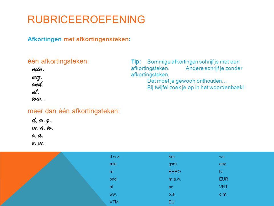 Rubriceeroefening min. enz. ond. nl. ww.. d,w,z, m.a.w. o.a. o.m.