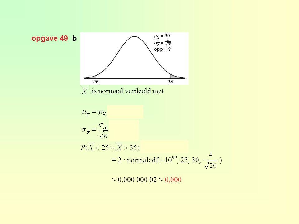 opgave 49 b is normaal verdeeld met. en.