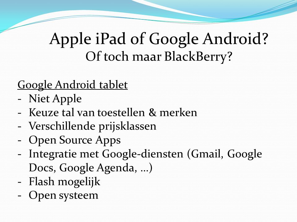 Apple iPad of Google Android