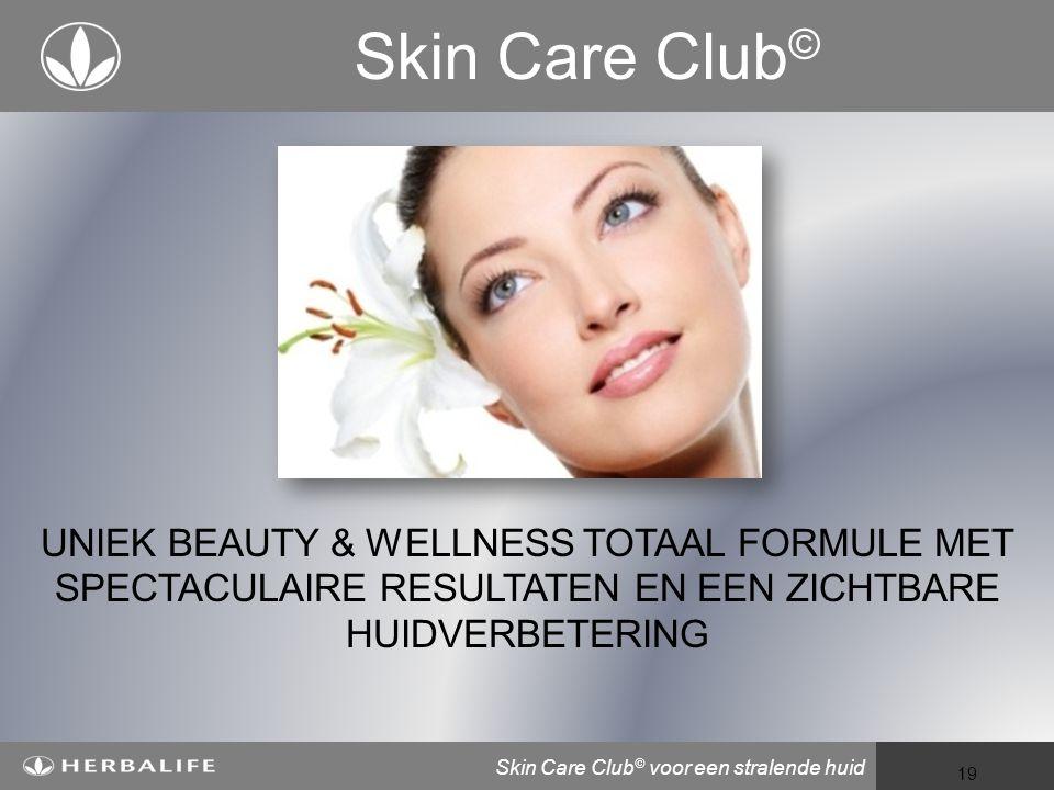 Skin Care Club© UNIEK BEAUTY & WELLNESS TOTAAL FORMULE MET SPECTACULAIRE RESULTATEN EN EEN ZICHTBARE HUIDVERBETERING.