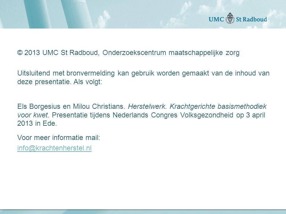 © 2013 UMC St Radboud, Onderzoekscentrum maatschappelijke zorg