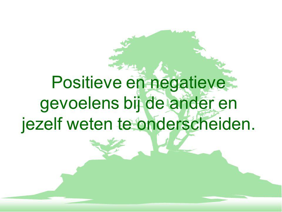 Positieve en negatieve gevoelens bij de ander en jezelf weten te onderscheiden.