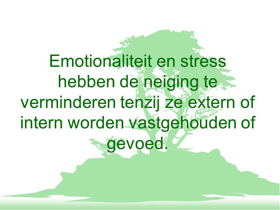 Emotionaliteit en stress hebben de neiging te verminderen tenzij ze extern of intern worden vastgehouden of gevoed.