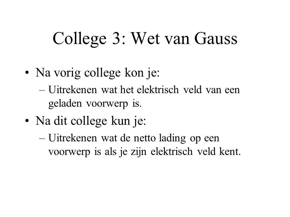 College 3: Wet van Gauss Na vorig college kon je: