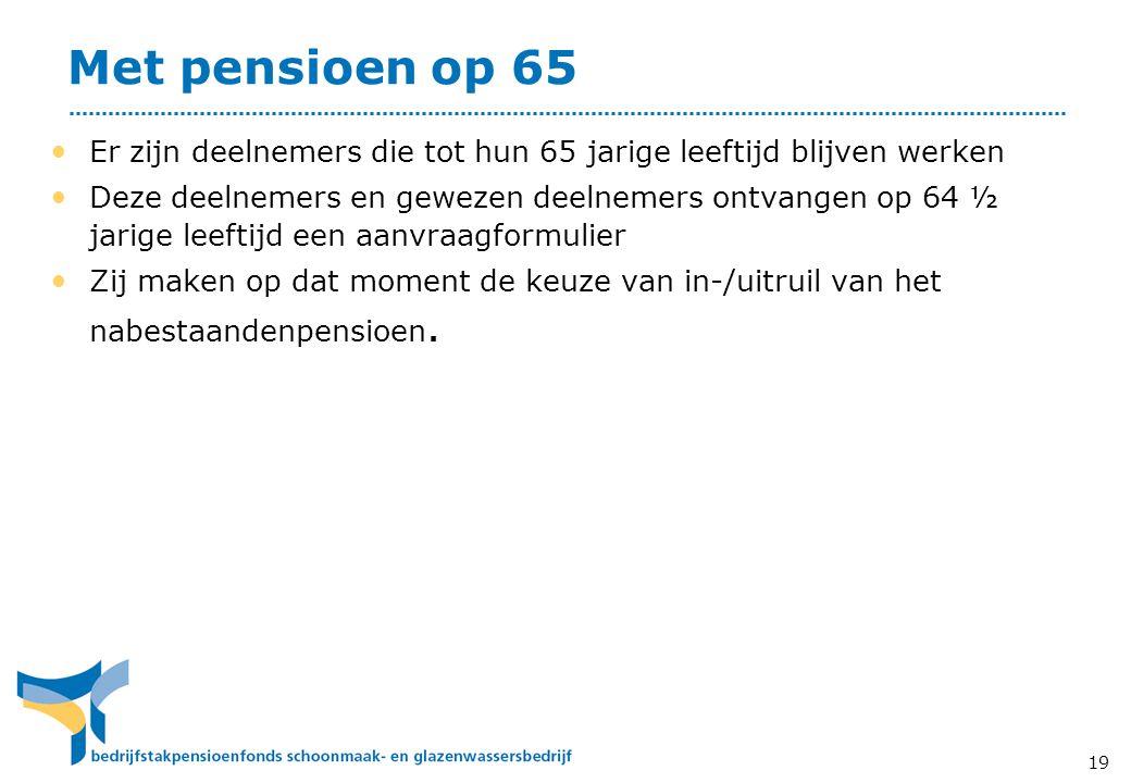 Met pensioen op 65 Er zijn deelnemers die tot hun 65 jarige leeftijd blijven werken.