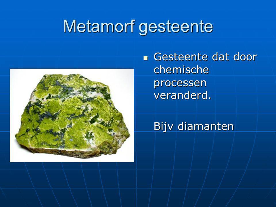 Metamorf gesteente Gesteente dat door chemische processen veranderd.