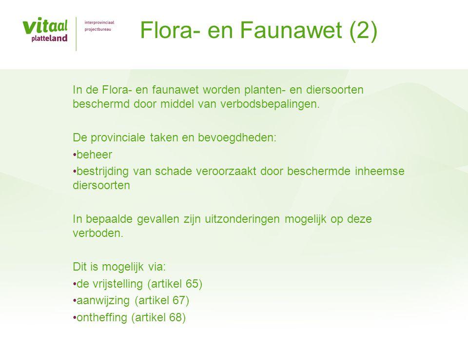 Flora- en Faunawet (2) In de Flora- en faunawet worden planten- en diersoorten beschermd door middel van verbodsbepalingen.