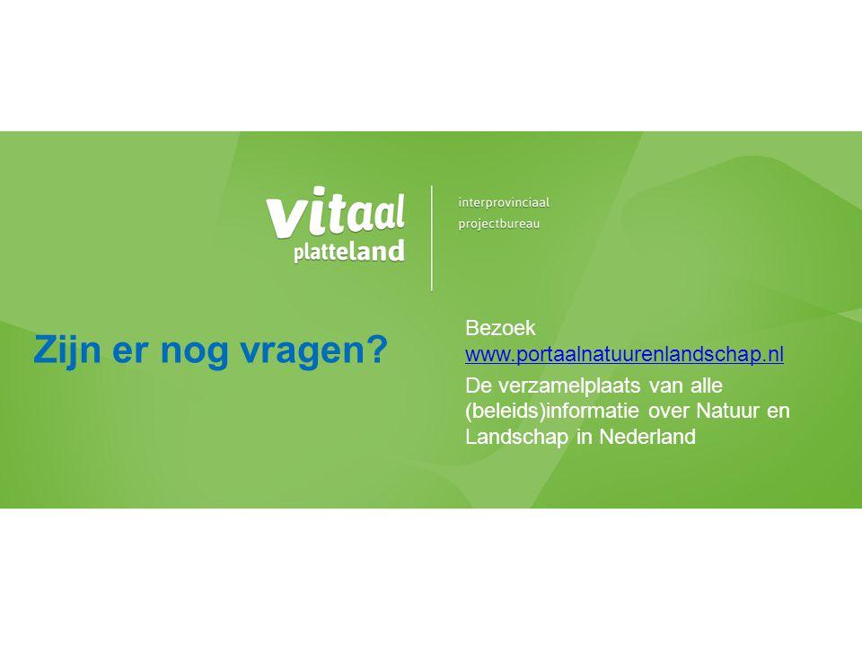 Zijn er nog vragen Bezoek www.portaalnatuurenlandschap.nl