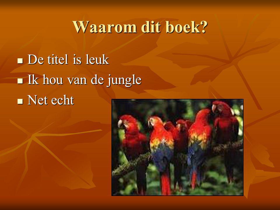 Waarom dit boek De titel is leuk Ik hou van de jungle Net echt