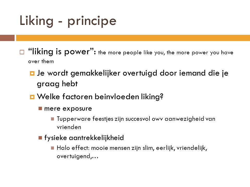 Liking - principe liking is power : the more people like you, the more power you have over them.