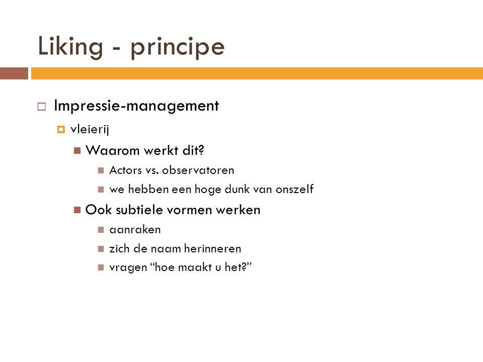 Liking - principe Impressie-management Waarom werkt dit
