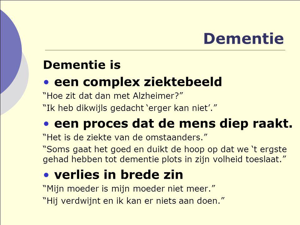 Dementie een complex ziektebeeld een proces dat de mens diep raakt.