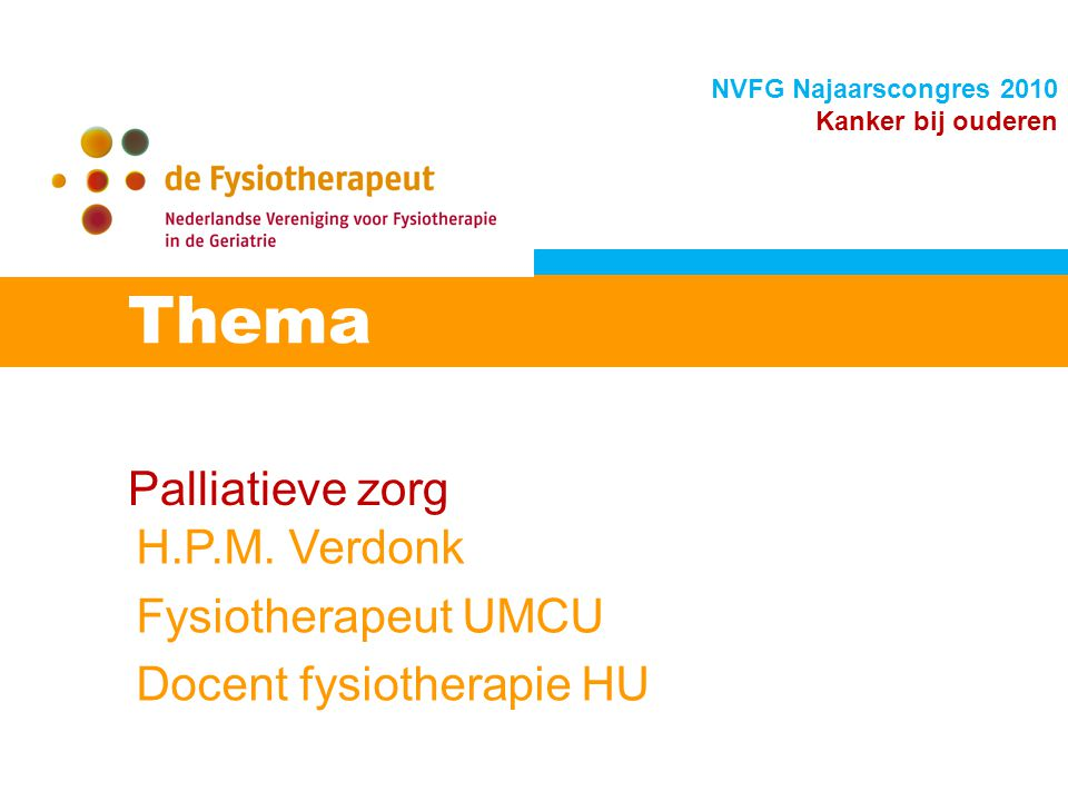 Thema Palliatieve zorg H.P.M. Verdonk Fysiotherapeut UMCU
