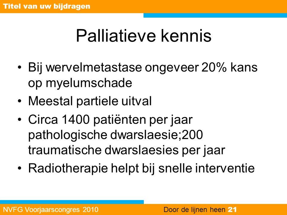 Titel van uw bijdragen Palliatieve kennis. Bij wervelmetastase ongeveer 20% kans op myelumschade. Meestal partiele uitval.