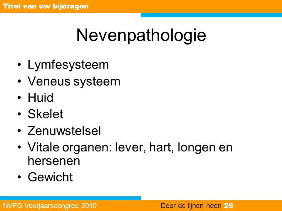Nevenpathologie Lymfesysteem Veneus systeem Huid Skelet Zenuwstelsel