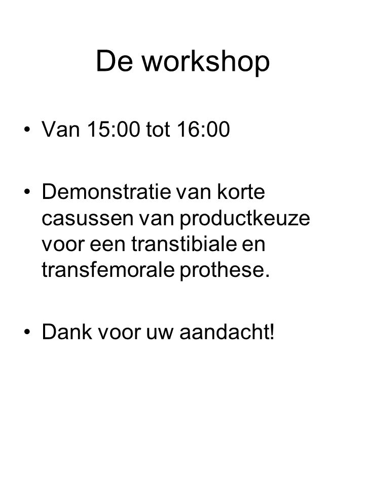 De workshop Van 15:00 tot 16:00. Demonstratie van korte casussen van productkeuze voor een transtibiale en transfemorale prothese.