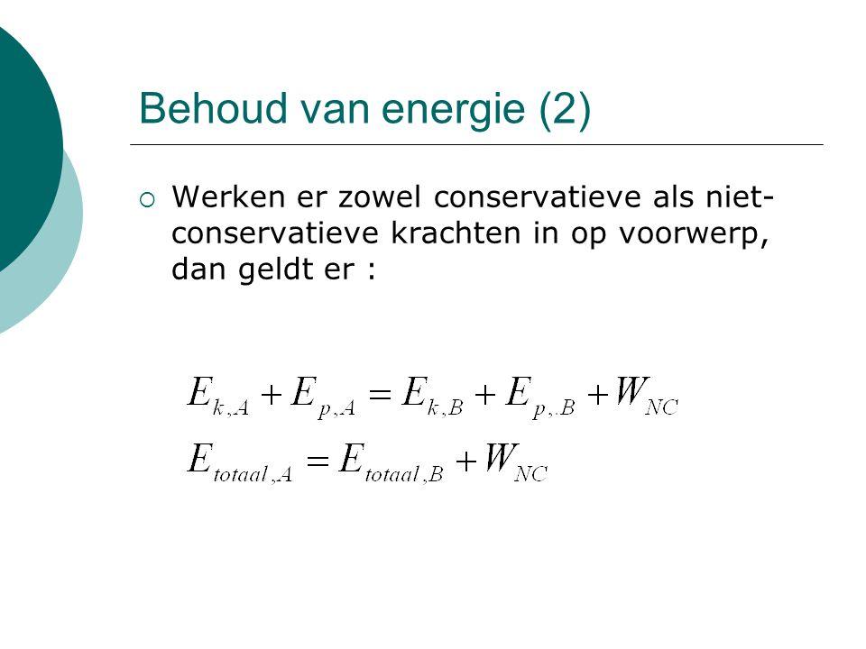 Behoud van energie (2) Werken er zowel conservatieve als niet-conservatieve krachten in op voorwerp, dan geldt er :