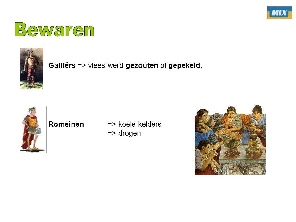 Bewaren Galliërs => vlees werd gezouten of gepekeld.